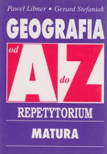 Geografia od A do Z - Repetytorium. Matura