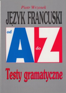 Język francuski od A do Z - Testy gramatyczne