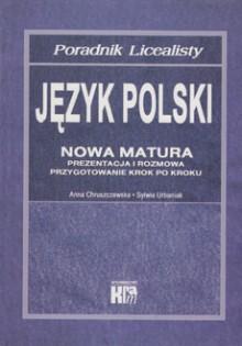 Poradnik licealisty - Język polski - Nowa matura. Prezentacja i rozmowa