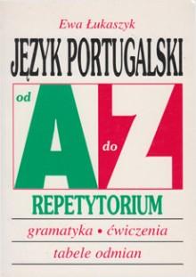 Język portugalski od A do Z - Repetytorium - Gramatyka, ćwiczenia, tabele odmian