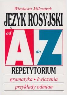 Język rosyjski od A do Z -  Repetytorium - Gramatyka, ćwiczenia, przykłady odmian