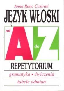 Język włoski od A do Z - Repetytorium - Gramatyka, ćwiczenia, tabele odmian