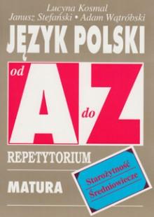 Język polski od A do Z - Starożytność, średniowiecze - Repetytorium. Matura