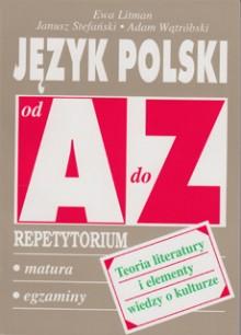 Język polski od A do Z - Teoria literatury i elementy wiedzy o kulturze - Repetytorium. Matura