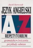 Język angielski od A do Z -  Repetytorium - Gramatyka, ćwiczenia, przykłady odmian
