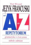 Język francuski od A do Z - Repetytorium - Gramatyka, ćwiczenia, tabele odmian