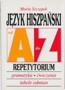 Język hiszpański od A do Z - Repetytorium - Gramatyka, ćwiczenia, tabele odmian