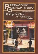 Przewodnik gimnazjalisty - Język polski - 75 bohaterów lektur
