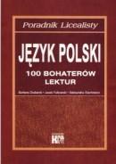 Poradnik licealisty - Język polski - 100 bohaterów lektur