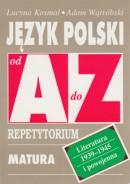 Język polski od A do Z - Literatura 1939-1945 i powojenna - Repetytorium. Matura