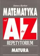 Matematyka od A do Z - Repetytorium. Matura - Poziom podstawowy i rozszerzony