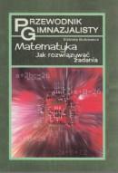 Przewodnik gimnazjalisty - Matematyka - Jak rozwiązywać zadania